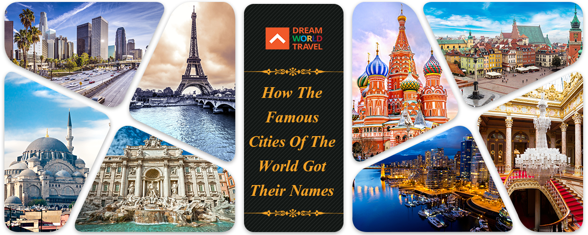 Blog Post Places To Visit How The Famous Cities Of World Got Their Names