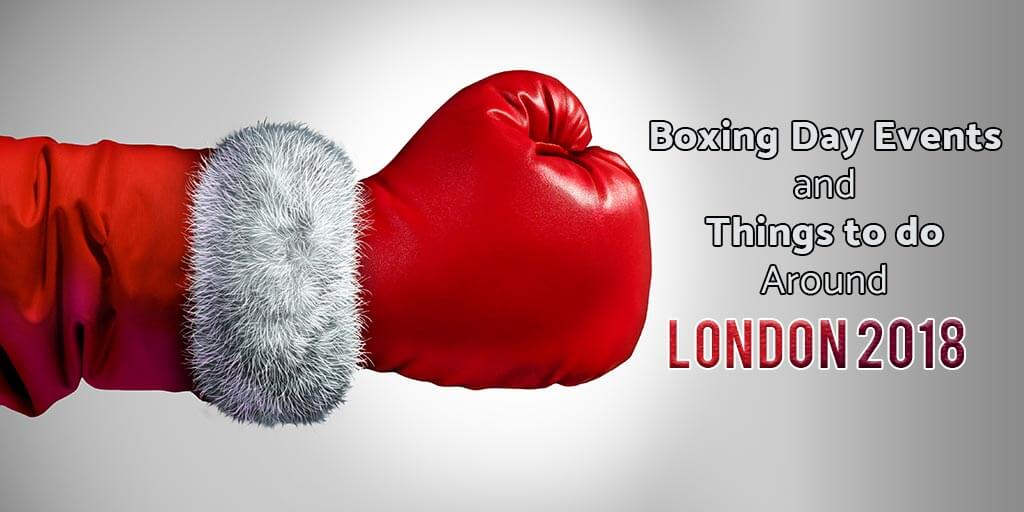 Boxing Day 2018 : Things To Do In London
