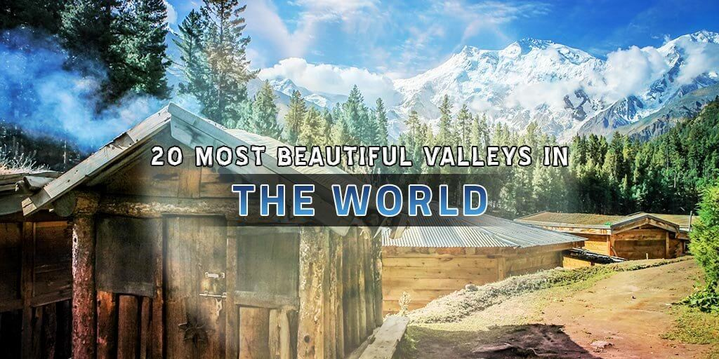 20 Most Beautiful Valleys in the World