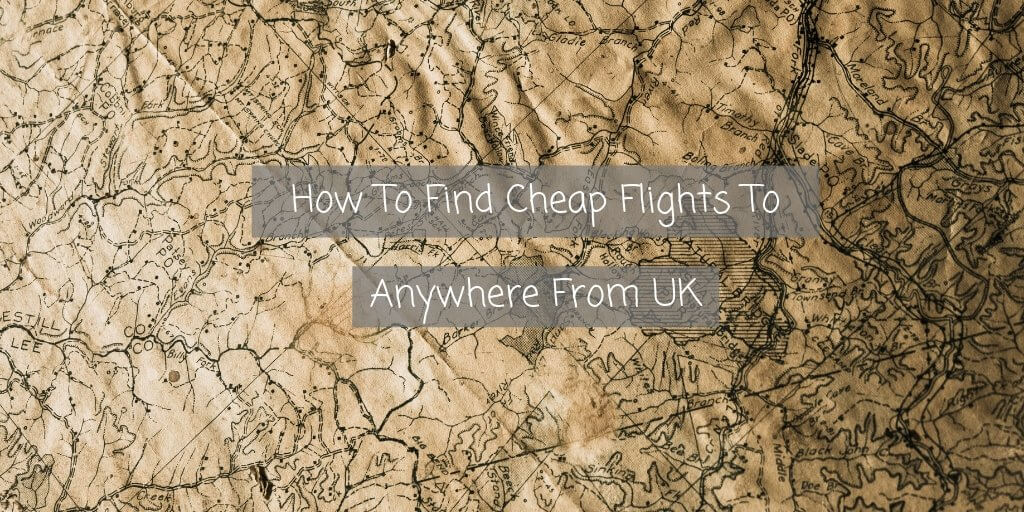 How to Find Cheap Flights to Anywhere from UK