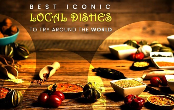 Best iconic local dishes to try around the world