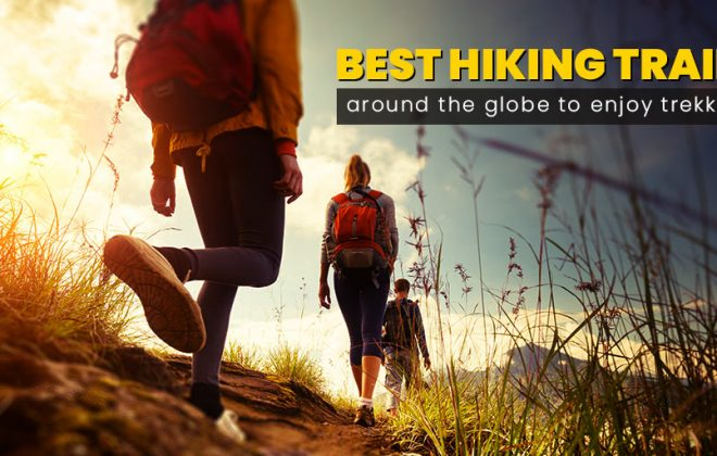 best hiking trails, best trekking trails, in the world, trekking, hiking, mountains, trails, wilderness, remote areas, nature, calmness, beautiful places
